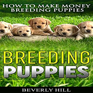 Breeding Puppies: How to Make Money Breeding Puppies Audiobook