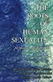 The Roots of Human Sexuality, M. Maurice Abitbol, 1933132620