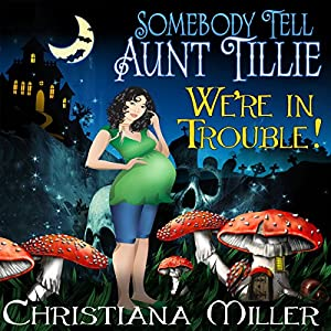 Somebody Tell Aunt Tillie We're in Trouble! Audiobook