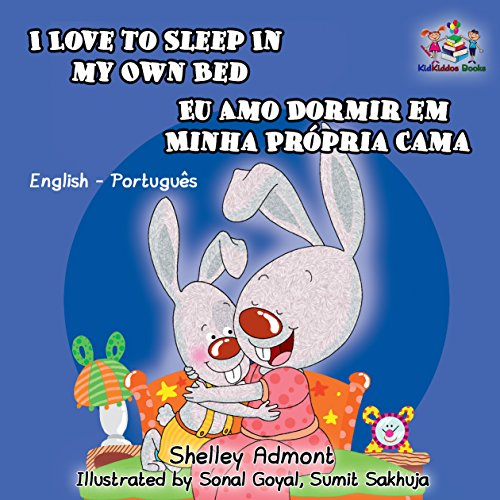 I Love to Sleep in My Own Bed Eu Amo Dormir em Minha Própria Cama: portuguese for kids, english portuguese childrens books, portuguese baby books (English Portuguese Bilingual Collection)