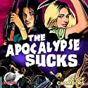The Apocalypse Sucks Audiobook by Peggy Chambers Narrated by Adam Zens