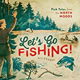 Let s Go Fishing!: Fish Tales from the North Woods