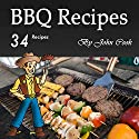 BBQ Recipes: A Cookbook for Making 34 Finger-Licking Barbecue Recipes Audiobook by John Cook Narrated by William O' Connor