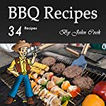 BBQ Recipes: A Cookbook for Making 34 Finger-Licking Barbecue Recipes | John Cook