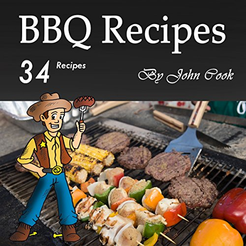 BBQ Recipes: A Cookbook for Making 34 Finger-Licking Barbecue Recipes by John Cook