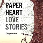 Paper Heart: Love Stories | Greg Letellier