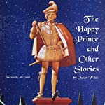 The Happy Prince and Other Stories: The Fairy Tales of Oscar Wilde | Oscar Wilde