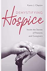 Demystifying Hospice: Inside the Stories of Patients and Caregivers Hardcover