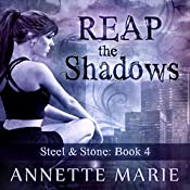 Reap the Shadows: Steel & Stone, Book 4 | Annette Marie
