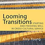Looming Transitions: Starting and Finishing Well in Cross-Cultural Service | Amy Young