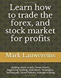 Learn how to trade the forex and stock market for profits: Taking the guessing game out of trading.