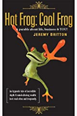Hot Frog Cool Frog A parable about life, business and YOU! Kindle Edition