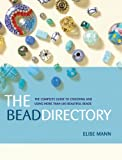 Bead Directory: The Complete Guide to Choosing And Using More Than 600 Beautiful Beads