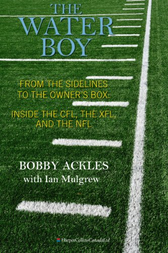 The Water Boy: From the Sidelines to the Owner's Box: Inside the CFL, the XFL, and the NFL