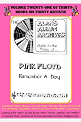 The Alan's Album Archives Guide To The Music Of...Pink Floyd: 'Remember A Day' Kindle Edition