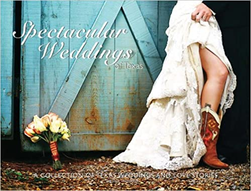 amazoncom spectacular weddings of texas a collection of texas weddings and love stories spectacular wineries series 9780979265822 jolie carpenter