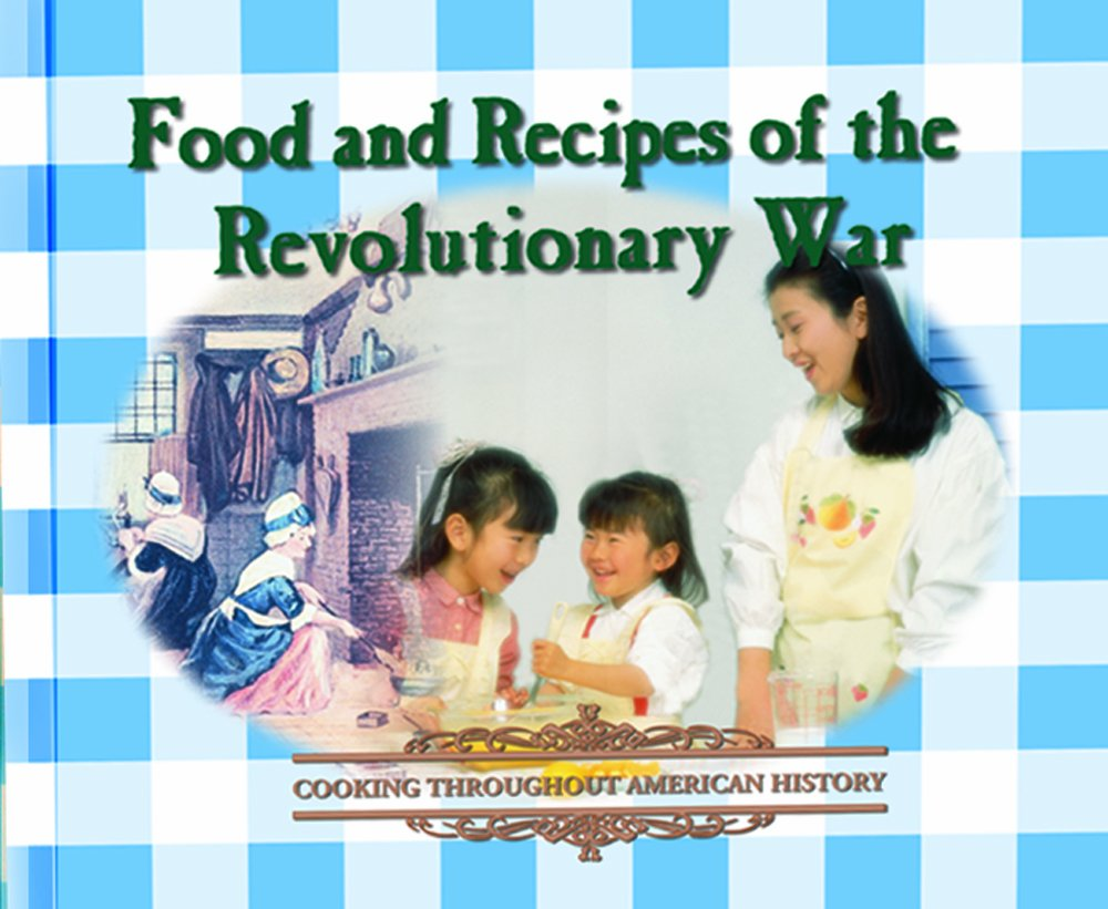 Food and recipes of the revolutionary war cooking throughout food and recipes of the revolutionary war cooking throughout american history george erdosh 9780823951130 amazon books forumfinder Choice Image