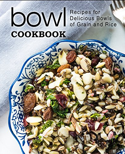 Bowl Cookbook: Recipes for Delicious Bowls of Grain and Rice (2nd Edition) by BookSumo Press