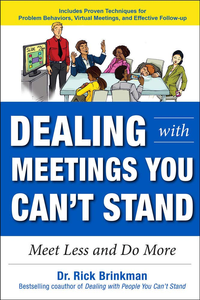 Dealing with Meetings You Can't Stand: Meet Less and Do More: Brinkman, Rick: 9781259863073: Amazon.com: Books
