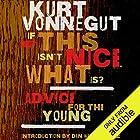 If This Isn't Nice, What Is?: Advice for the Young   Livre audio Auteur(s) : Kurt Vonnegut Narrateur(s) : Kevin T. Collins, Scott Brick
