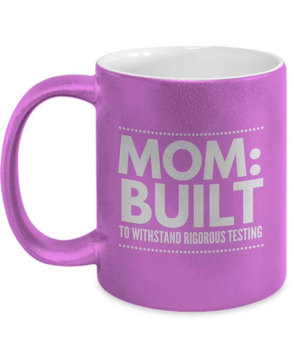 Mom built to withstand rigorous testing