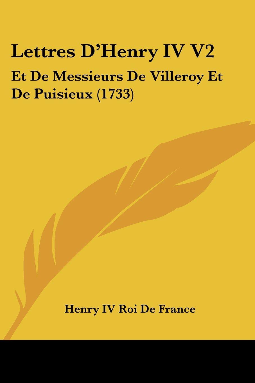 Lettres D'Henry IV V2: Et de Messieurs de Villeroy Et de Puisieux (1733) (French Edition) pdf epub