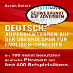 Deutsch: Adverbien Lernen Auf Der Überholspur Für Englisch-Sprecher [English: Adverbs Learning in the Fast Lane for English Speakers] | Sarah Retter