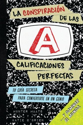 La Conspiracin de las Calificaciones Perfectas: Tu Gua Secreta Para Convertirte en un Genio y Dominar el Mundo (Spanish Edition)