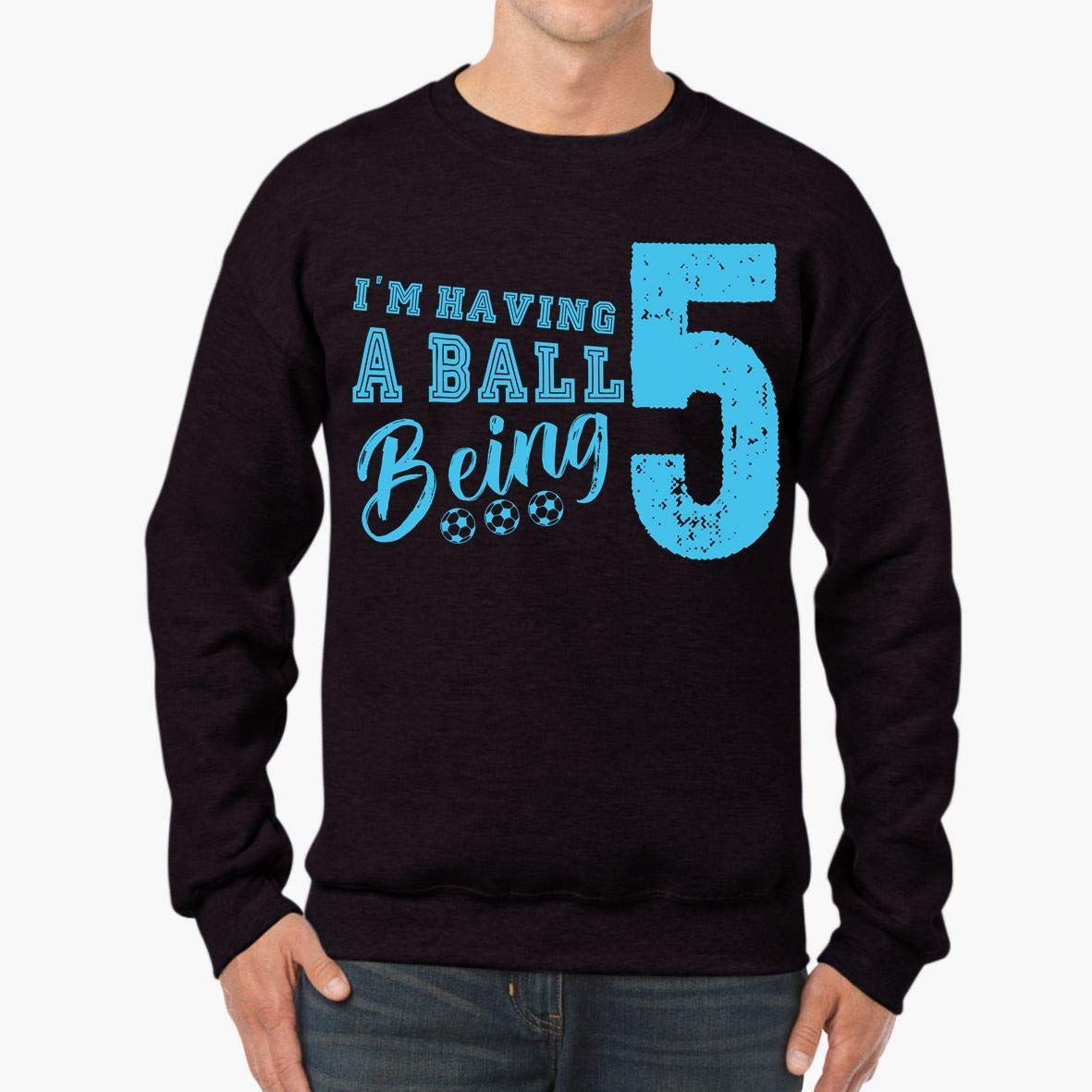 I/_m Having A Ball Being 5 Soccer Son Daughter Unisex Sweatshirt tee