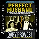 Perfect Husband: The True Story of the Trusting Bride Who Discovered Her Husband Was a Coldblooded Killer Audiobook by Gary Provost Narrated by Arthur Flavell