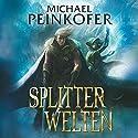 Splitterwelten Hörbuch von Michael Peinkofer Gesprochen von: Johannes Steck
