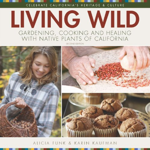Living Wild: Gardening, Cooking and Healing with Native Plants of California (2nd ed. with new content)