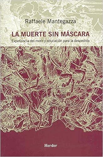 MUERTE SIN MASCARA, LA: EXPERIENCIA DEL: RAFFAELE MANTEGAZZA: 9788425424366: Amazon.com: Books