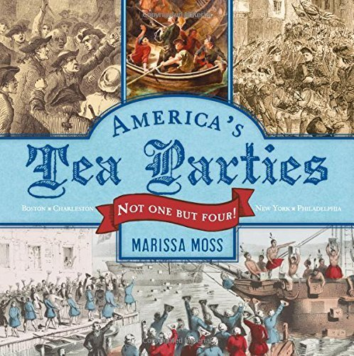 America's Tea Parties: Not One but Four! Boston, Charleston, New York, Philadelphia by Marissa Moss (2016-04-05)