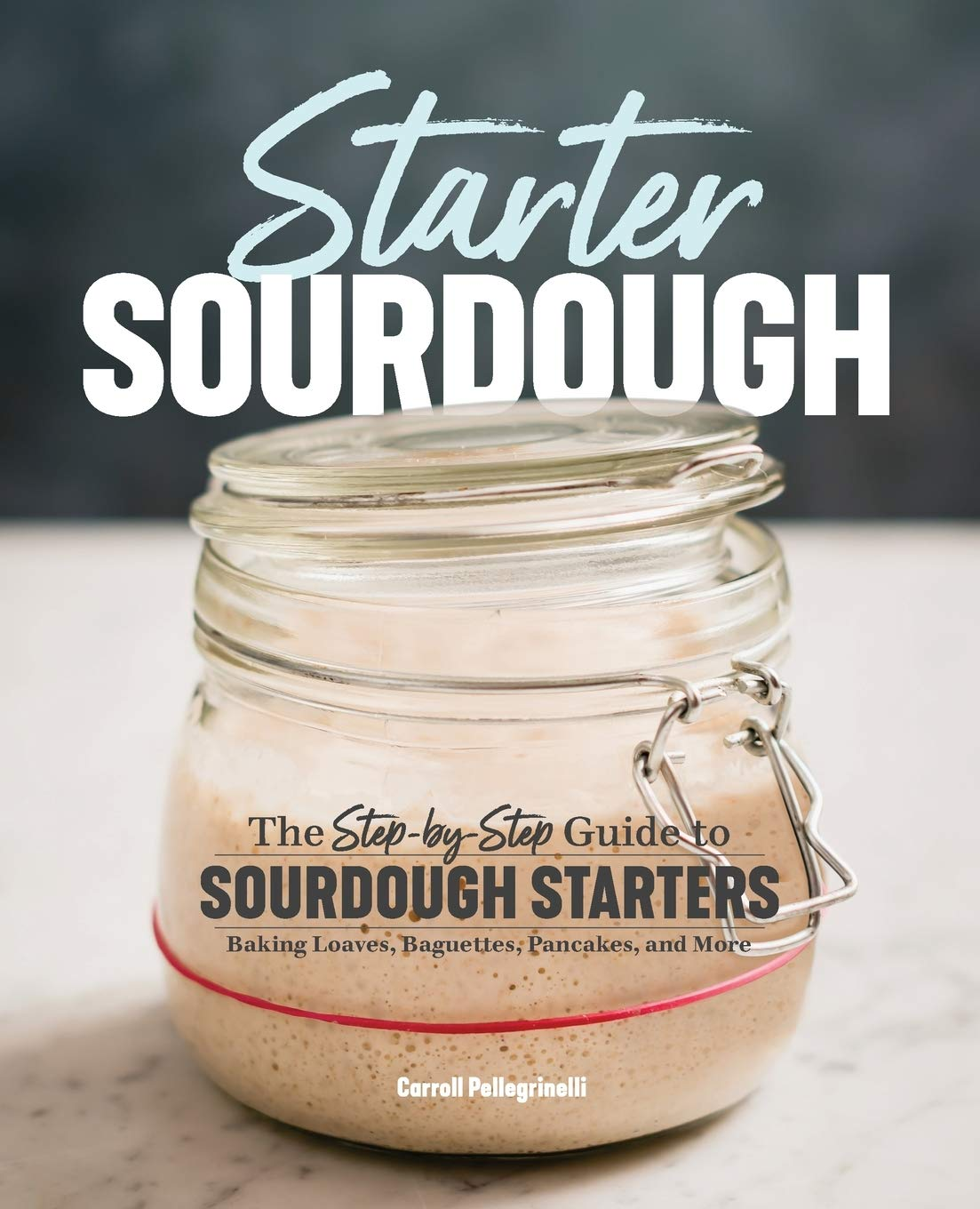 BUY this book: Starter Sourdough: The Step-by-Step Guide to Sourdough Starters