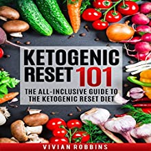 Ketogenic Reset 101: The All-Inclusive Guide to the Ketogenic Reset Diet Audiobook by Vivian Robbins Narrated by Sylvia Rae