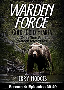 Warden Force: Cold, Cold Hearts and Other True Game Warden Adventures: Episodes 39-49 by [Hodges, Terry]