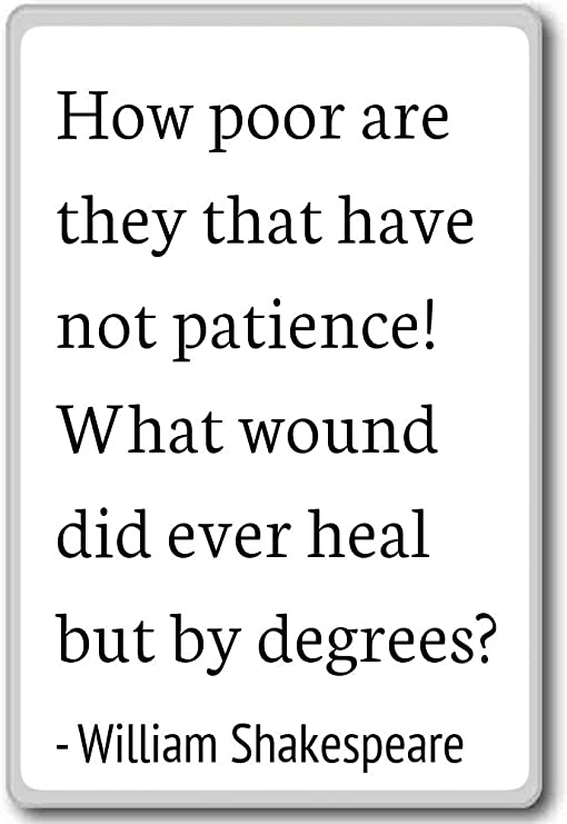 How Poor Are They That Have Not Patienc William Shakespeare Quotes Fridge Magnet White Amazon Ca Home Kitchen