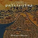 The Prince of Patliputra   Shreyas Bhave