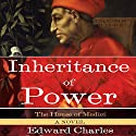 The House of Medici: Inheritance of Power: A Novel Audiobook by Edward Charles Narrated by Susannah Tyrrell