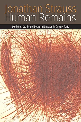 Human Remains: Medicine, Death, and Desire in Nineteenth-Century Paris (Forms of Living)