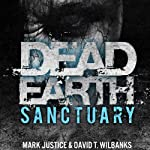Dead Earth: Sanctuary | David T. Wilbanks,Mark Justice