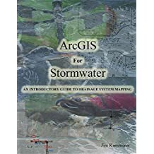 Arcgis for Stormwater: An Introductory Guide to Drainage System Mapping