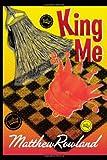 King Me, Matthew Rowland, 0595506380