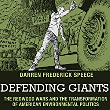 Defending Giants: The Redwood Wars and the Transformation of American Environmental Politics Audiobook by Darren Frederick Speece Narrated by Doug McDonald