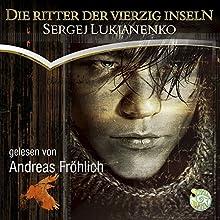 Die Ritter der vierzig Inseln Hörbuch von Sergej Lukianenko Gesprochen von: Andreas Fröhlich