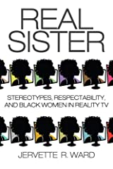 Real Sister: Stereotypes, Respectability, and Black Women in Reality TV Hardcover