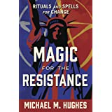 Magic for the Resistance: Rituals and Spells for Change