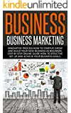 BUSINESS:Business Marketing, Innovative Process How To Startup, Grow And Build Your New Business As Beginner, Step By Step Online Guide How To Effective ... Grow And Build Business As Beginner)