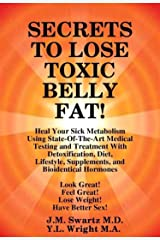SECRETS to LOSE TOXIC BELLY FAT! Heal Your Sick Metabolism Using State-Of-The-Art Medical Testing and Treatment With Detoxification, Diet, Lifestyle, Supplements, ... and Bioidentical Hormones (English Edition) eBook Kindle